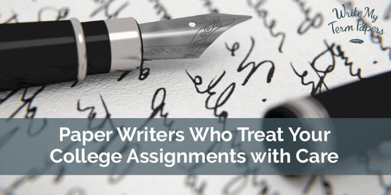 Paper Writers Who Treat Your College Assignments with Care
